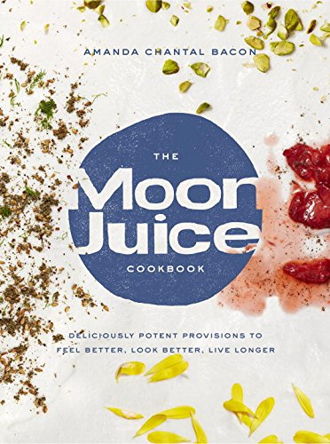The Moon Juice Cookbook: Deliciously Potent Provisions to Feel Better, Look Better, Live Longer