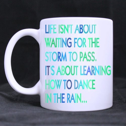 Quotable Life Isn'T About Waiting For The Storm To Pass Ceramic White Mug - 11 Ounces
