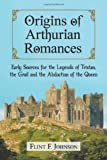 img - for Origins of Arthurian Romances: Early Sources for the Legends of Tristan, the Grail and the Abduction of the Queen book / textbook / text book