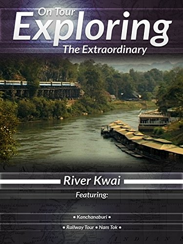 On Tour Exploring the Extraordinary River Kwai