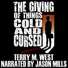 The Giving of Things Cold & Cursed: A Baker Johnson Tale (Single Shot Short Story Series, Book 9) (       UNABRIDGED) by Terry M. West Narrated by Jason Mills