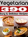 390 Easy and Delicious Vegetarian Recipes