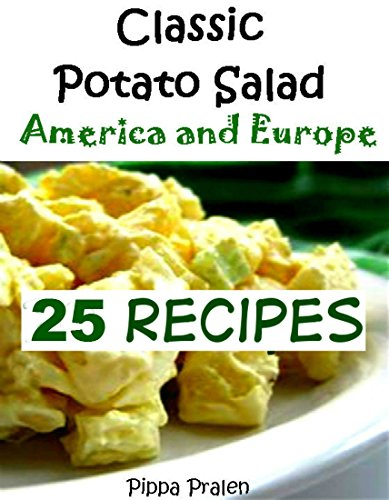 Free Kindle Book : Classic Potato Salad - America and Europe: 25 Recipes