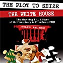 The Plot to Seize the Whitehouse: The Shocking True Story of the Conspiracy to Overthrow FDR (       UNABRIDGED) by Jules Archer Narrated by Ken Maxon