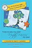 How to Encourage Your Children: Tools to Help You Raise Mighty Warriors for God