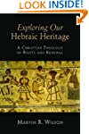 Exploring Our Hebraic Heritage: A Chr...