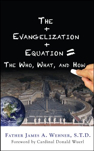 The Evangelization Equation: The Who, What, and How, Fr. James A. Wehner, S.T.D.