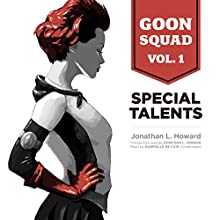 Special Talents: Goon Squad, Vol. 1 (       UNABRIDGED) by Jonathan L. Howard Narrated by Gabrielle de Cuir