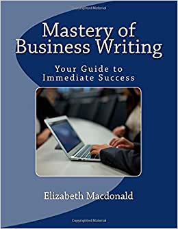 Mastery Of Business Writing: Your Guide To Immediate Success