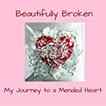 Beautifully Broken: My Journey to a Mended Heart | Rhonda M Stalb