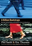 img - for A Billion Bootstraps: Microcredit, Barefoot Banking, and The Business Solution for Ending Poverty 1st (first) Edition by Smith, Philip, Thurman, Eric published by McGraw-Hill (2007) book / textbook / text book