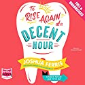 To Rise Again at a Decent Hour Audiobook by Joshua Ferris Narrated by Campbell Scott