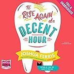 To Rise Again at a Decent Hour | Joshua Ferris