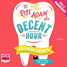To Rise Again at a Decent Hour (       UNABRIDGED) by Joshua Ferris Narrated by Campbell Scott
