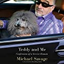 Teddy and Me: Confessions of a Service Human Audiobook by Michael Savage Narrated by Holden Still