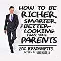 How to Be Richer, Smarter, and Better-Looking Than Your Parents (       UNABRIDGED) by Zac Bissonnette Narrated by Sean Pratt