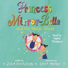 Princess Mirror-Belle and the Magic Shoes (       UNABRIDGED) by Julia Donaldson Narrated by Sophie Thompson
