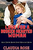 MAIL ORDER BRIDES: Love For A Broken Hearted Woman (Sweet Clean Inspirational Romance Book) (Historical Western Christian Short Stories)