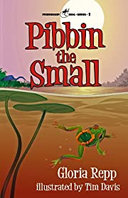Pibbin the Small: A Tale of Friendship Bog (Friendship Bog Series)