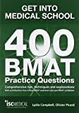 Get into Medical School. 400 BMAT Practice Questions. With contributions from official BMAT examiners and past BMAT candidates. Lydia Campbell