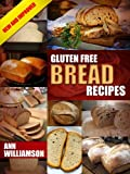 Gluten Free Bread Recipes: How To Bake Delicious and Healthy Gluten Free Bread