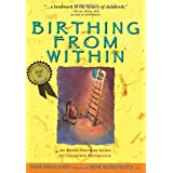 Birthing from Within: An Extra-Ordinary Guide to Childbirth Preparation ~ Pam England
