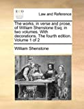 The works, in verse and prose, of William Shenstone Esq; in two volumes. With decorations. The fourth edition. Volume 1 of 2