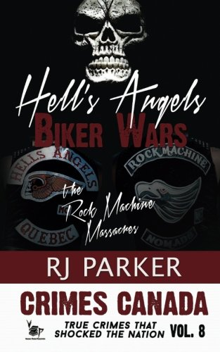 Hell's Angels Biker Wars: The Rock Machine Massacres (Crimes Canada: True Crimes That Shocked the Nation)