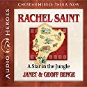 Rachel Saint: A Star in the Jungle: Christian Heroes: Then & Now Audiobook by Janet Benge, Geoff Benge Narrated by Rebecca Gallagher