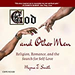 God and Other Men: Religion, Romance, and the Search for Self-Love | Myrna J. Smith