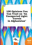 "100 Opinions You Can Trust on ""An Unexpected Light: Travels in Afghanistan"""