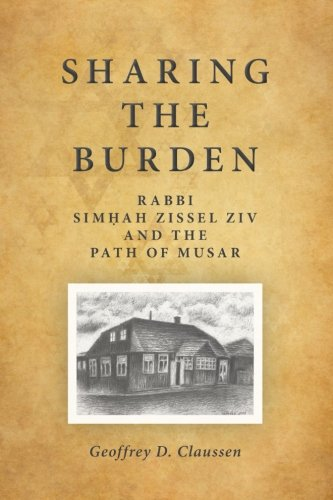 Sharing the Burden: Rabbi Simhah Zissel Ziv and the Path of Musar (SUNY series in Contemporary Jewish Thought)