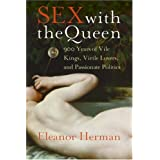 Sex with the Queen: 900 Years of Vile Kings, Virile Lovers, and Passionate Politics ~ Eleanor Herman