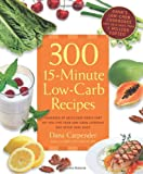 img - for 300 15-Minute Low-Carb Recipes: Hundreds of Delicious Meals That Let You Live Your Low-Carb Lifestyle and Never Look Back book / textbook / text book