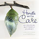 Handle With Care: An Unusual Butterfly Journey (Nonfiction - Grades Prek-4) (Junior Library Guild Selection (Millbrook Press))