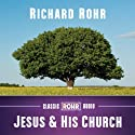 Jesus and His Church  by Richard Rohr Narrated by Richard Rohr