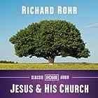 Jesus and His Church Rede von Richard Rohr Gesprochen von: Richard Rohr