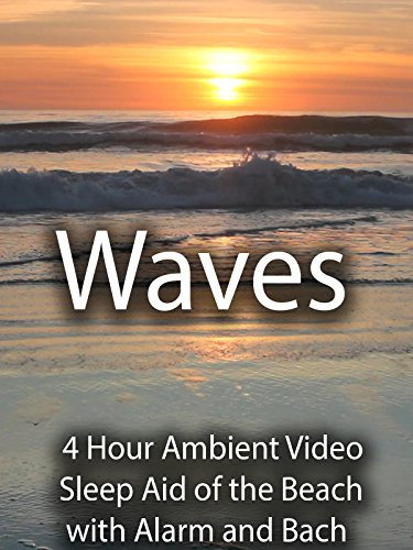 Waves 4 Hour Ambient Video Sleep Aid of the Beach with Alarm and Bach