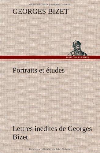 Portraits et études; Lettres inédites de Georges Bizet  [Bizet, Georges] (Tapa Dura)