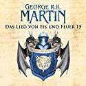 Game of Thrones - Das Lied von Eis und Feuer 15 Audiobook by George R. R. Martin Narrated by Reinhard Kuhnert