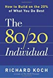 The 80/20 Individual: How to Build on the 20% of What You do Best (0385509758) by Koch, Richard