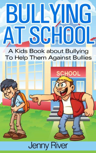 Free Kindle Book : Bullying At School - A Kids Book about Bullying To Help Them Against Bullies (bully free book to read)