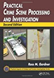 Practical Crime Scene Processing and Investigation, Second Edition (Practical Aspects of Criminal & Forensic Investigations)