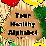 Your Healthy Alphabet    Jupiter Kids