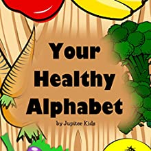 Your Healthy Alphabet (       UNABRIDGED) by Jupiter Kids Narrated by Susan Reinhardt
