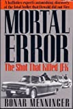 Mortal Error: The Shot That Killed JFK, A ballistics expert's astonishing discovery of the fatal bullet that Oswald did not fire by Menninger, Bonar (1992) Hardcover