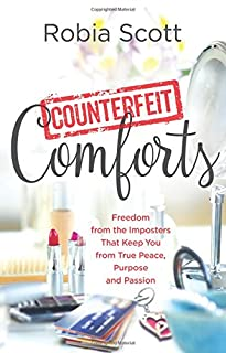 Book Cover: Counterfeit Comforts: Freedom from the Imposters That Keep You from True Peace, Purpose and Passion