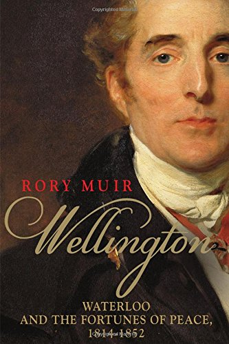 Wellington: Waterloo and the Fortunes of Peace 1814--1852