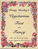 img - for Renny Darling's Vegetarian Fast and Fancy: The New Garden of Eating Leaner, Lighter & More Luscious book / textbook / text book