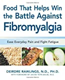 Foods that Helps Win the Battle Against Fibromyalgia: Ease Everyday Pain and Fight Fatique